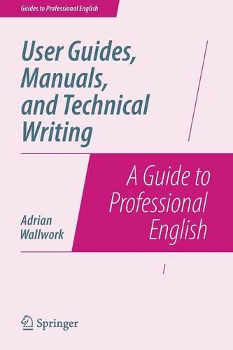 User Guides, Manuals, and Technical Writing: A Guide to Professional English - Guides to Professional English (Paperback)