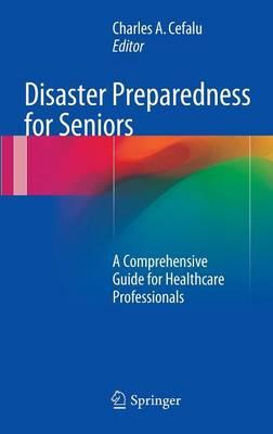 Disaster Preparedness for Seniors: A Comprehensive Guide for Healthcare Professionals (Hardback)