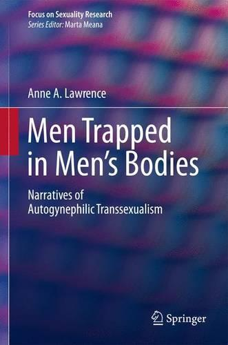 Men Trapped in Men's Bodies: Narratives of Autogynephilic Transsexualism - Focus on Sexuality Research (Paperback)
