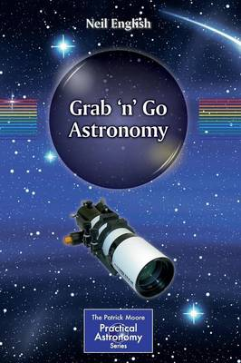 Grab 'n' Go Astronomy - The Patrick Moore Practical Astronomy Series (Paperback)