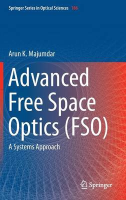 Advanced Free Space Optics (FSO): A Systems Approach - Springer Series in Optical Sciences 186 (Hardback)