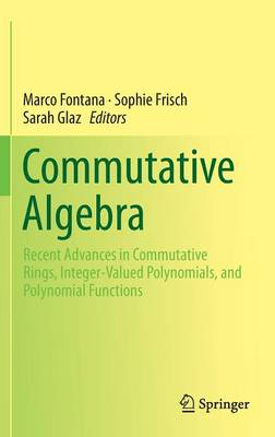 Commutative Algebra: Recent Advances in Commutative Rings, Integer-Valued Polynomials, and Polynomial Functions (Hardback)