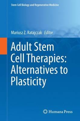 Adult Stem Cell Therapies: Alternatives to Plasticity - Stem Cell Biology and Regenerative Medicine (Hardback)
