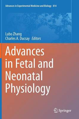 Advances in Fetal and Neonatal Physiology: Proceedings of the Center for Perinatal Biology 40th Anniversary Symposium - Advances in Experimental Medicine and Biology 814 (Hardback)