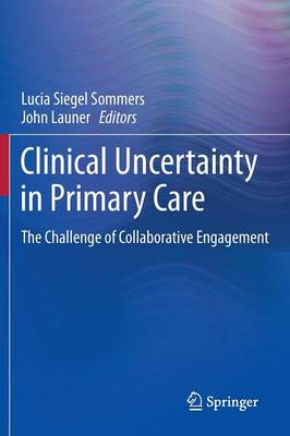 Clinical Uncertainty in Primary Care: The Challenge of Collaborative Engagement (Paperback)