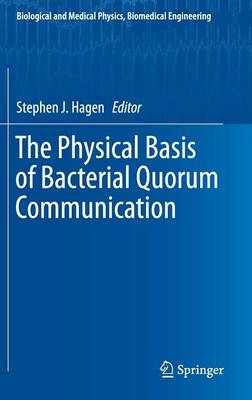 The Physical Basis of Bacterial Quorum Communication - Biological and Medical Physics, Biomedical Engineering (Hardback)