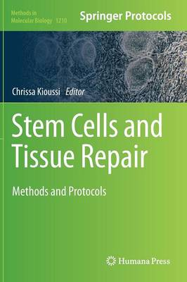 Stem Cells and Tissue Repair: Methods and Protocols - Methods in Molecular Biology 1210 (Hardback)