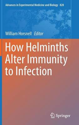 How Helminths Alter Immunity to Infection - Advances in Experimental Medicine and Biology 828 (Hardback)