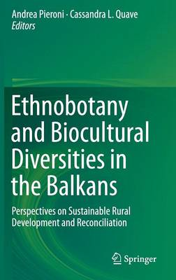 Ethnobotany and Biocultural Diversities in the Balkans: Perspectives on Sustainable Rural Development and Reconciliation (Hardback)
