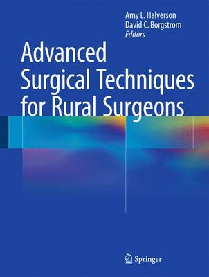 Advanced Surgical Techniques for Rural Surgeons (Hardback)