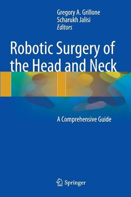 Robotic Surgery of the Head and Neck: A Comprehensive Guide (Hardback)
