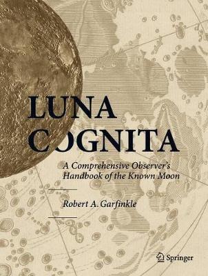 Luna Cognita: A Comprehensive Observer's Handbook of the Known Moon (Hardback)