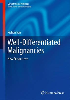 Well-Differentiated Malignancies: New Perspectives - Current Clinical Pathology (Hardback)