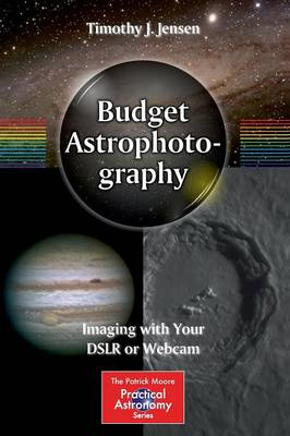 Budget Astrophotography: Imaging with Your DSLR or Webcam - The Patrick Moore Practical Astronomy Series (Paperback)