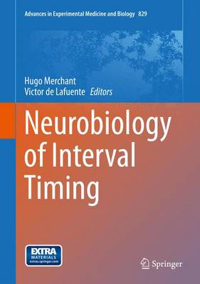 Neurobiology of Interval Timing - Advances in Experimental Medicine and Biology 829 (Hardback)