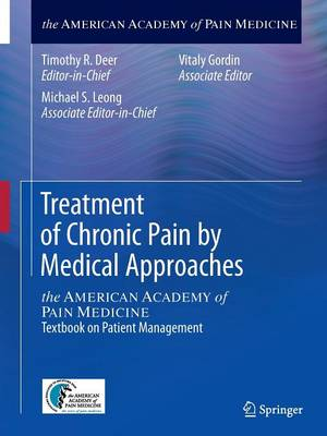 Treatment of Chronic Pain by Medical Approaches: the AMERICAN ACADEMY of PAIN MEDICINE Textbook on Patient Management (Paperback)