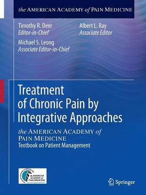 Treatment of Chronic Pain by Integrative Approaches: the AMERICAN ACADEMY of PAIN MEDICINE Textbook on Patient Management (Paperback)