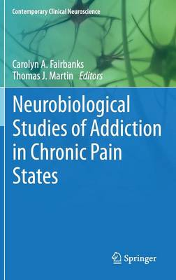 Neurobiological Studies of Addiction in Chronic Pain States - Contemporary Clinical Neuroscience 17 (Hardback)