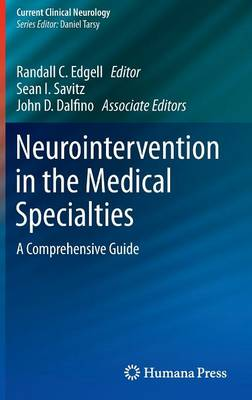 Neurointervention in the Medical Specialties: A Comprehensive Guide - Current Clinical Neurology (Hardback)
