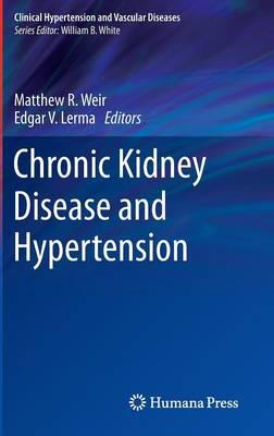 Chronic Kidney Disease and Hypertension - Clinical Hypertension and Vascular Diseases (Hardback)