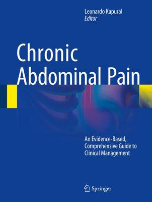 Chronic Abdominal Pain: An Evidence-Based, Comprehensive Guide to Clinical Management (Hardback)