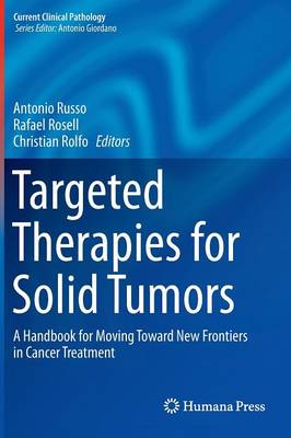 Targeted Therapies for Solid Tumors: A Handbook for Moving Toward New Frontiers in Cancer Treatment - Current Clinical Pathology (Hardback)