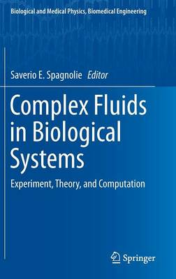 Complex Fluids in Biological Systems: Experiment, Theory, and Computation - Biological and Medical Physics, Biomedical Engineering (Hardback)