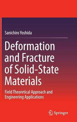 Deformation and Fracture of Solid-State Materials: Field Theoretical Approach and Engineering Applications (Hardback)