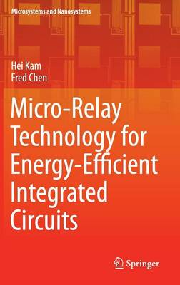 Micro-Relay Technology for Energy-Efficient Integrated Circuits - Microsystems and Nanosystems (Hardback)