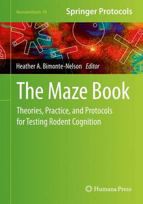 The Maze Book: Theories, Practice, and Protocols for Testing Rodent Cognition - Neuromethods 94 (Hardback)