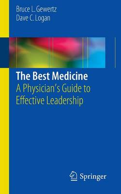 The Best Medicine: A Physician's Guide to Effective Leadership (Paperback)