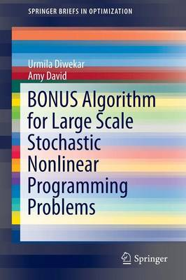 BONUS Algorithm for Large Scale Stochastic Nonlinear Programming Problems - SpringerBriefs in Optimization (Paperback)