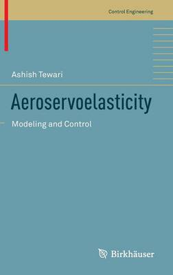 Aeroservoelasticity: Modeling and Control - Control Engineering (Hardback)