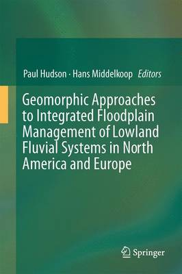 Geomorphic Approaches to Integrated Floodplain Management of Lowland Fluvial Systems in North America and Europe (Hardback)
