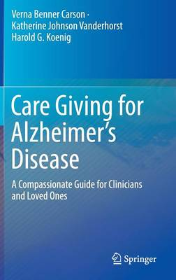 Care Giving for Alzheimer's Disease: A Compassionate Guide for Clinicians and Loved Ones (Hardback)