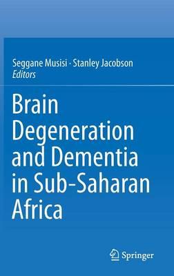 Brain Degeneration and Dementia in Sub-Saharan Africa (Hardback)