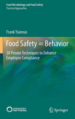 Food Safety = Behavior: 30 Proven Techniques to Enhance Employee Compliance - Practical Approaches (Hardback)