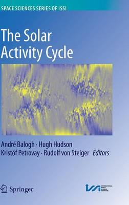 The Solar Activity Cycle: Physical Causes and Consequences - Space Sciences Series of ISSI 53 (Hardback)