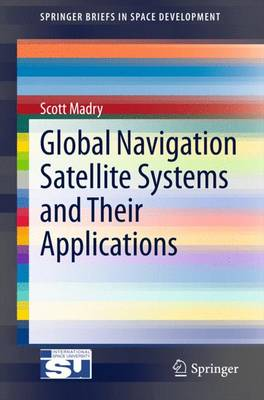 Global Navigation Satellite Systems and Their Applications - SpringerBriefs in Space Development (Paperback)