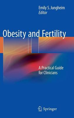Obesity and Fertility: A Practical Guide for Clinicians (Hardback)
