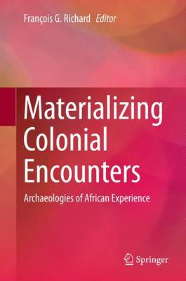 Materializing Colonial Encounters: Archaeologies of African Experience (Hardback)