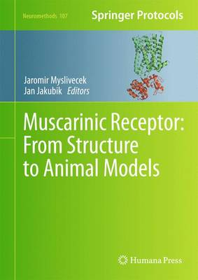 Muscarinic Receptor: From Structure to Animal Models - Neuromethods 107 (Hardback)