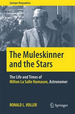 The Muleskinner and the Stars: The Life and Times of Milton La Salle Humason, Astronomer - Springer Biographies (Hardback)