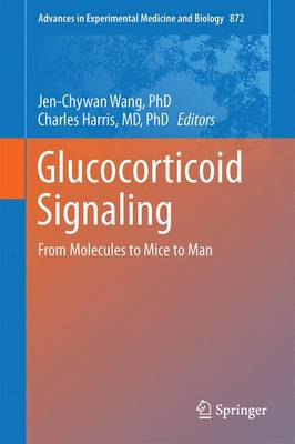Glucocorticoid Signaling: From Molecules to Mice to Man - Advances in Experimental Medicine and Biology 872 (Hardback)
