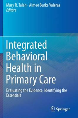 Integrated Behavioral Health in Primary Care: Evaluating the Evidence, Identifying the Essentials (Paperback)