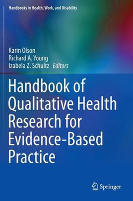 Handbook of Qualitative Health Research for Evidence-Based Practice - Handbooks in Health, Work, and Disability 4 (Hardback)