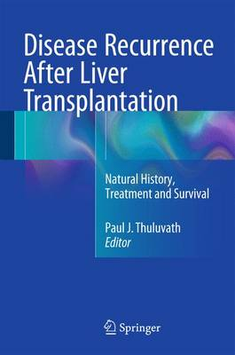 Disease Recurrence After Liver Transplantation: Natural History, Treatment and Survival (Hardback)