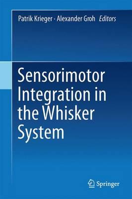 Sensorimotor Integration in the Whisker System (Hardback)
