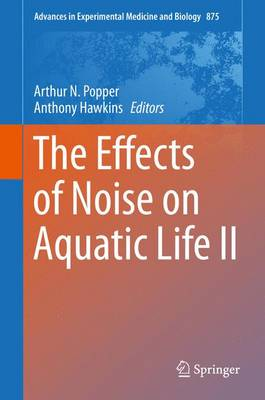 The Effects of Noise on Aquatic Life II - Advances in Experimental Medicine and Biology 875 (Hardback)