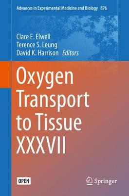 Oxygen Transport to Tissue XXXVII - Advances in Experimental Medicine and Biology 876 (Hardback)